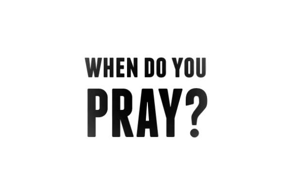 when do you pray?