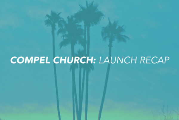 compel church: launch recap