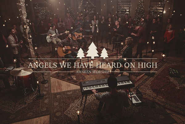 Angels We Have Heard On High // Awaken Worship