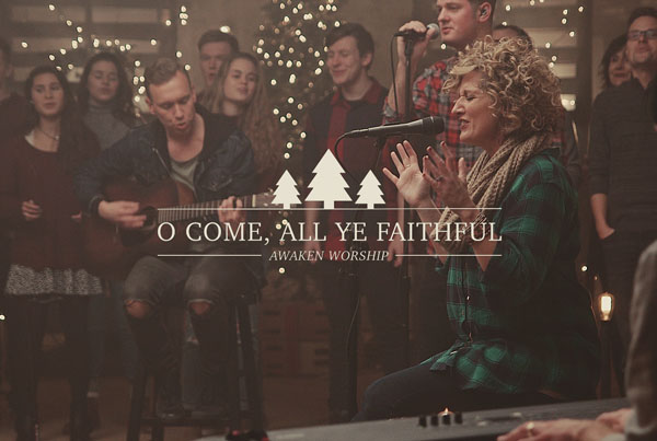 O Come, All Ye Faithful // Awaken Worship