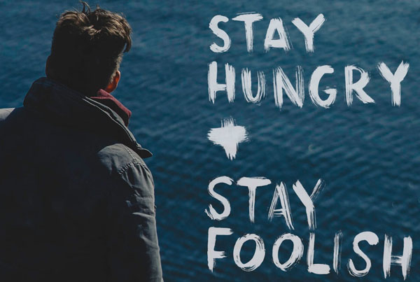 stay hungry + stay foolish