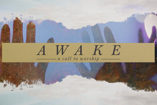 awake: a call to worship